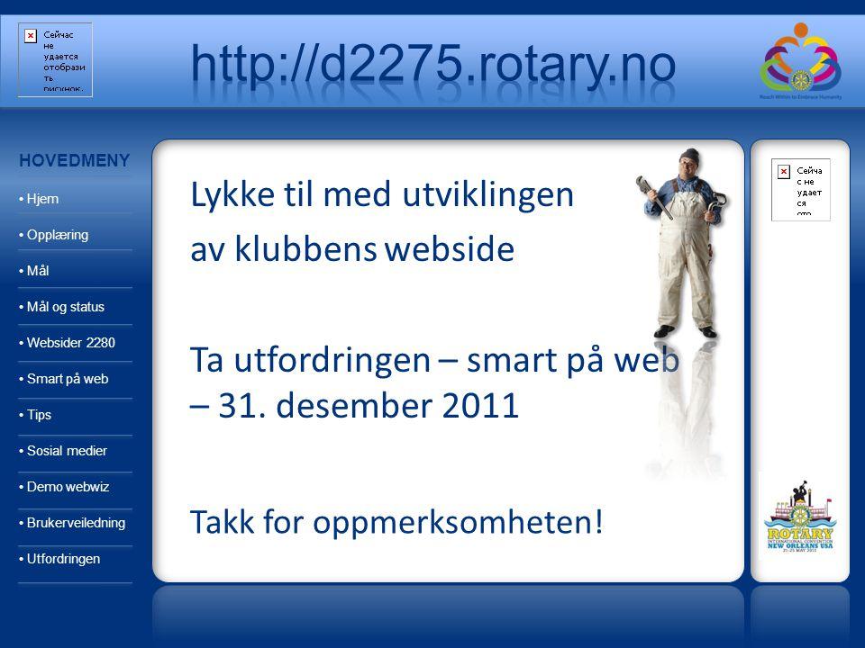 Lykke til med utviklingen av klubbens webside Ta utfordringen – smart på web – 31. desember 2011 Takk for oppmerksomheten! HOVEDMENY Hjem Opplæring Må
