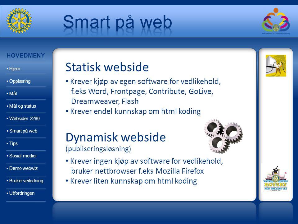 Statisk webside Krever kjøp av egen software for vedlikehold, f.eks Word, Frontpage, Contribute, GoLive, Dreamweaver, Flash Krever endel kunnskap om h