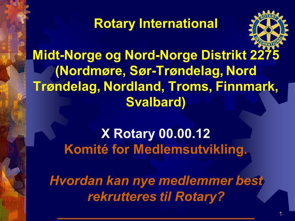Rotary International Midt-Norge og Nord-Norge Distrikt 2275 (Nordmøre, Sør-Trøndelag, Nord Trøndelag, Nordland, Troms, Finnmark, Svalbard) X Rotary 00.00.12 Komité for Medlemsutvikling.