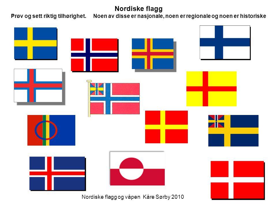 Nordiske flagg og våpen Kåre Sørby 2010 Nordiske flagg Prøv og sett riktig tilhørighet. Noen av disse er nasjonale, noen er regionale og noen er histo