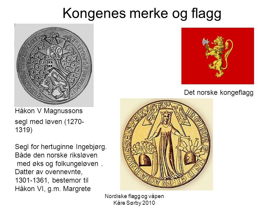 Kongenes merke og flagg Det norske kongeflagg Håkon V Magnussons segl med løven (1270- 1319) Segl for hertuginne Ingebjørg. Både den norske riksløven