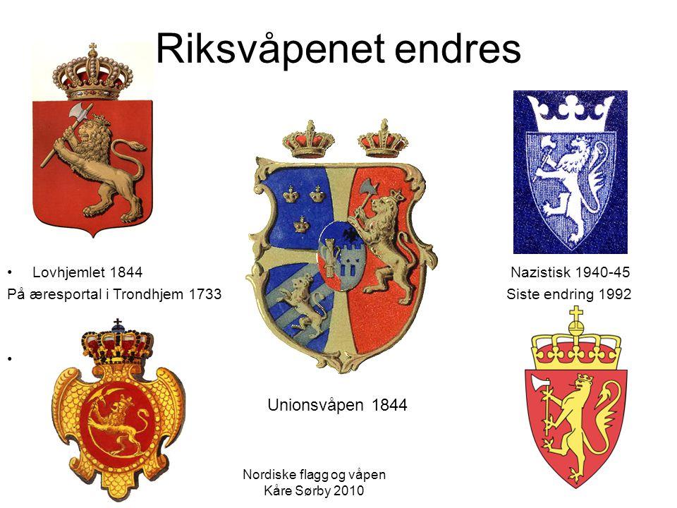 Riksvåpenet endres Lovhjemlet 1844 Nazistisk 1940-45 På æresportal i Trondhjem 1733 Siste endring 1992 » Unionsvåpen 1844 Nordiske flagg og våpen Kåre