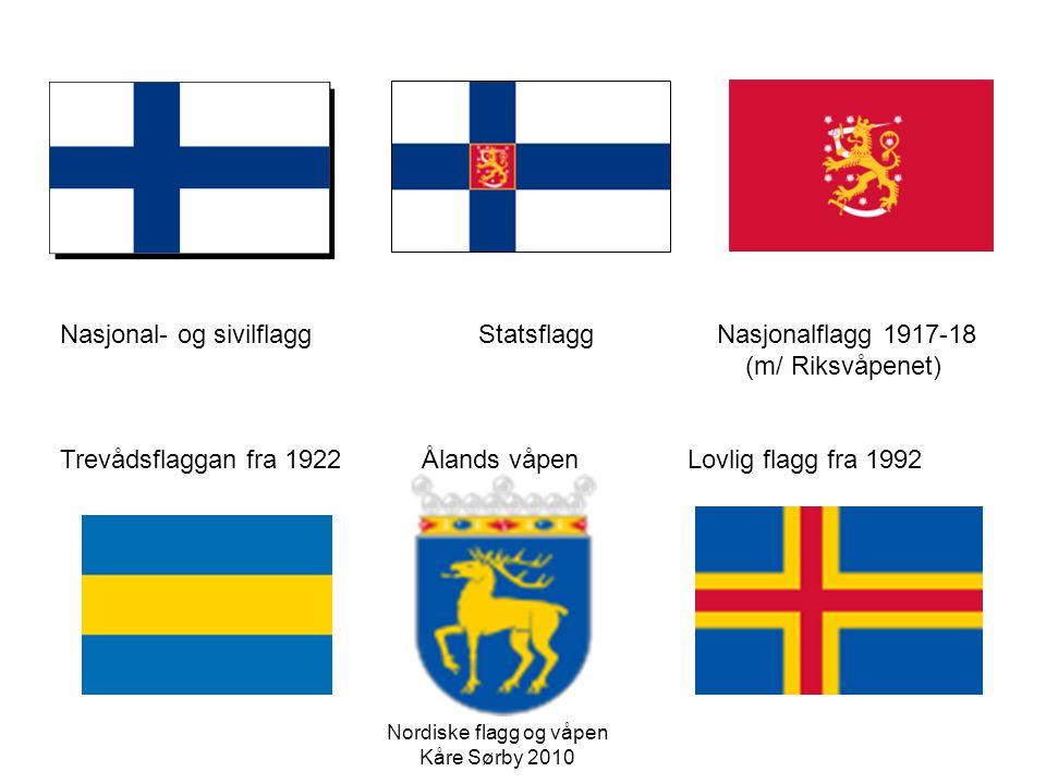 Nasjonal- og sivilflagg Statsflagg Nasjonalflagg 1917-18 (m/ Riksvåpenet) Trevådsflaggan fra 1922 Ålands våpenLovlig flagg fra 1992 Nordiske flagg og