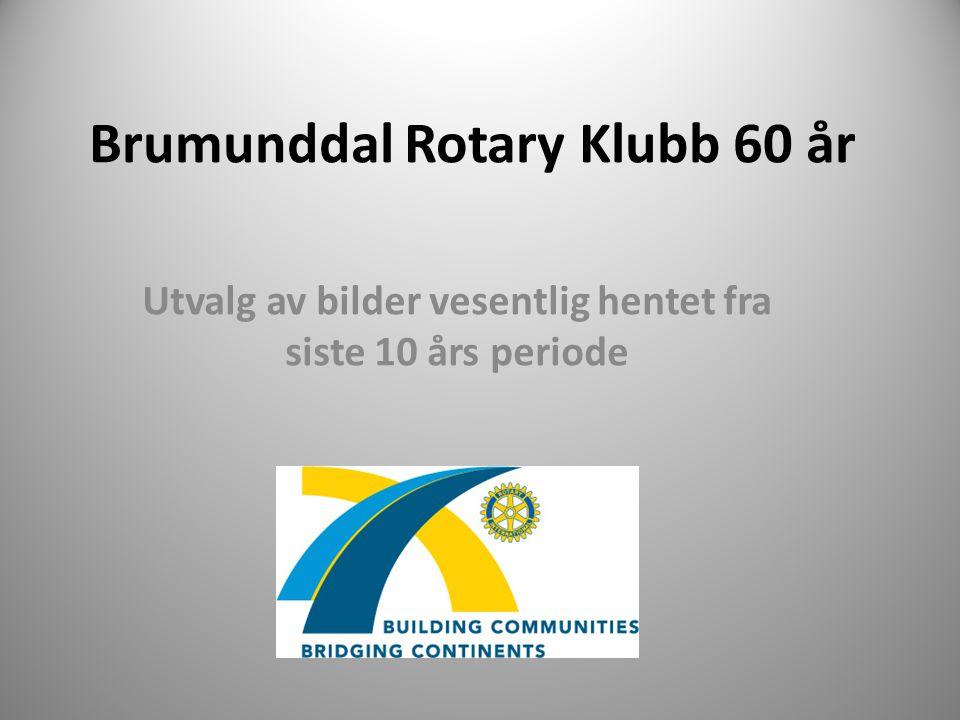 Brumunddal Rotary Klubb 60 år Utvalg av bilder vesentlig hentet fra siste 10 års periode