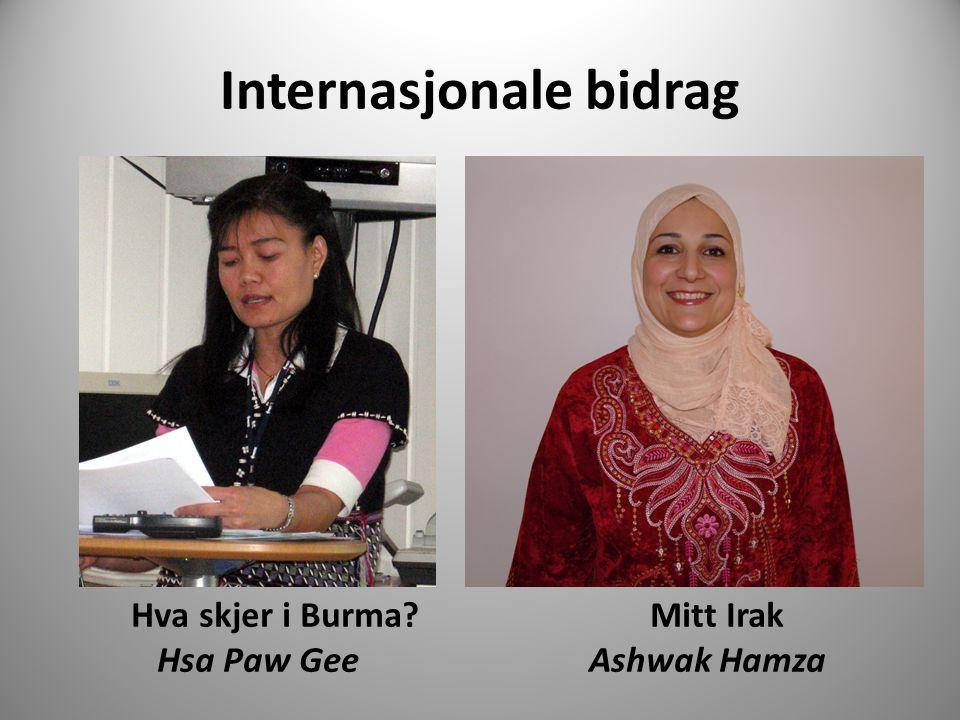 Internasjonale bidrag Hva skjer i Burma? Mitt Irak Hsa Paw Gee Ashwak Hamza