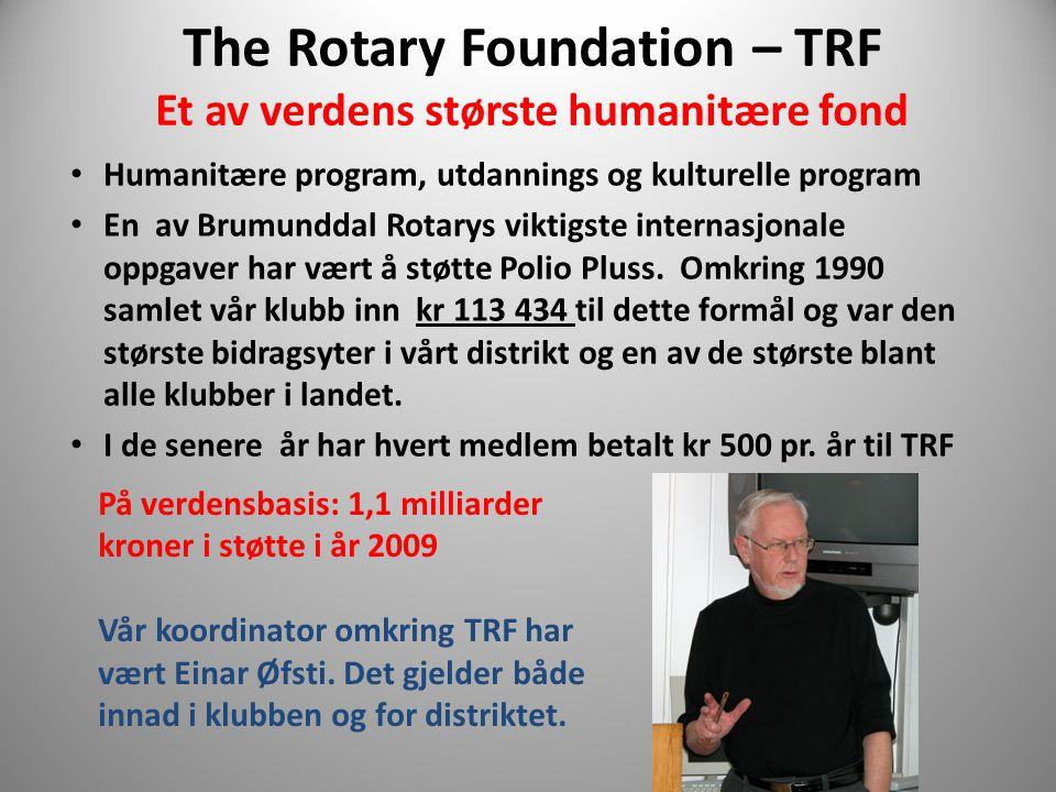 The Rotary Foundation – TRF Et av verdens største humanitære fond Humanitære program, utdannings og kulturelle program En av Brumunddal Rotarys viktigste internasjonale oppgaver har vært å støtte Polio Pluss.