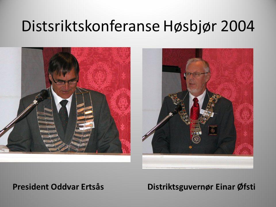 Distsriktskonferanse Høsbjør 2004 President Oddvar Ertsås Distriktsguvernør Einar Øfsti