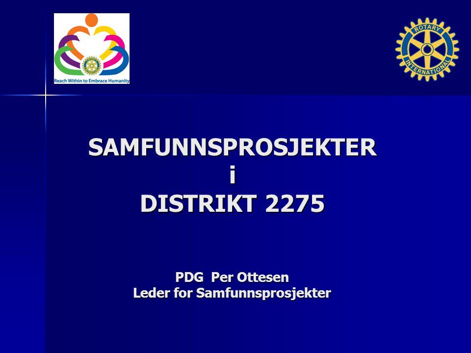 SAMFUNNSPROSJEKTERi DISTRIKT 2275 DISTRIKT 2275 PDG Per Ottesen Leder for Samfunnsprosjekter