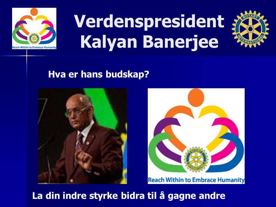 Verdenspresident Kalyan Banerjee Hva er hans budskap? La din indre styrke bidra til å gagne andre