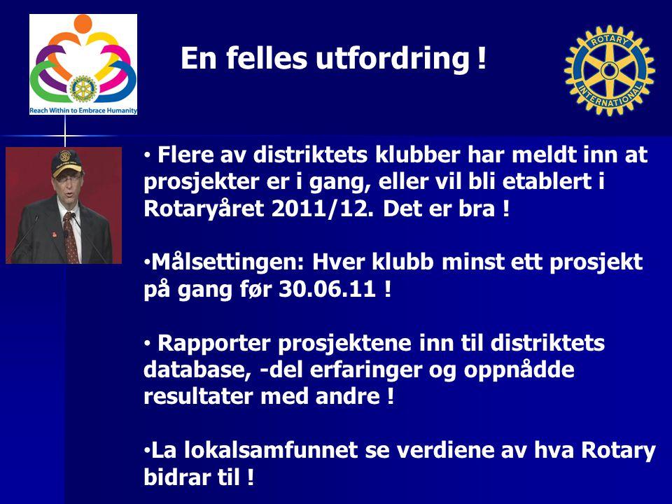 En felles utfordring ! Flere av distriktets klubber har meldt inn at prosjekter er i gang, eller vil bli etablert i Rotaryåret 2011/12. Det er bra ! M