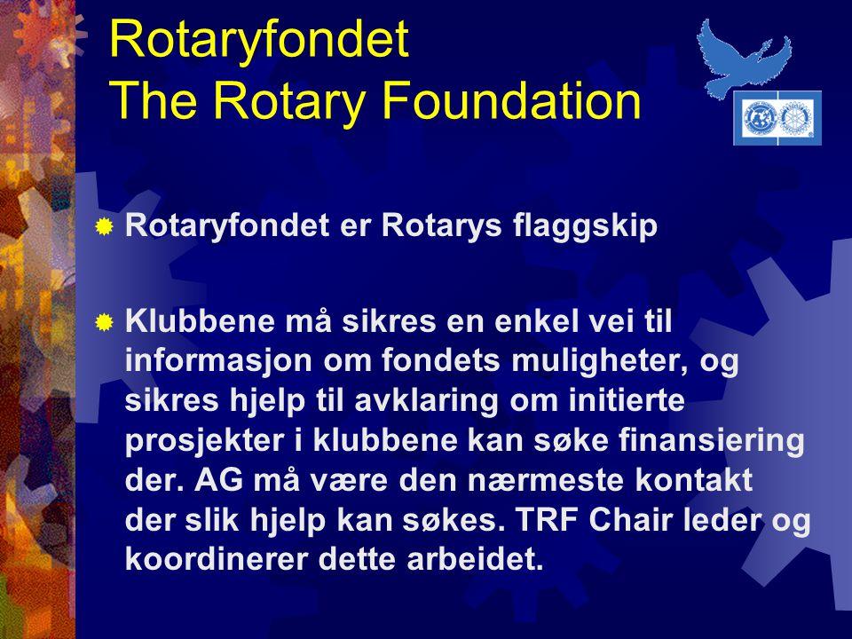 Rotaryfondet The Rotary Foundation  Rotaryfondet er Rotarys flaggskip  Klubbene må sikres en enkel vei til informasjon om fondets muligheter, og sikres hjelp til avklaring om initierte prosjekter i klubbene kan søke finansiering der.