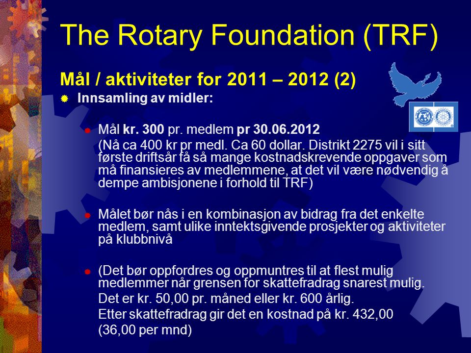 The Rotary Foundation (TRF) Mål / aktiviteter for 2011 – 2012 (2)  Innsamling av midler:  Mål kr.