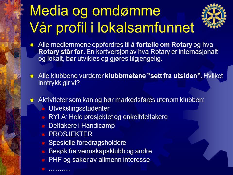 Media og omdømme Vår profil i lokalsamfunnet  Alle medlemmene oppfordres til å fortelle om Rotary og hva Rotary står for.