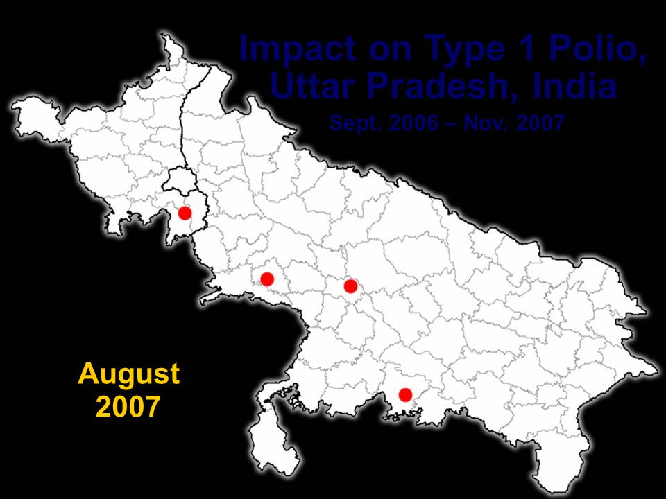 PETS 26 Impact on Type 1 Polio, Uttar Pradesh, India Sept. 2006 – Nov. 2007 July 2007