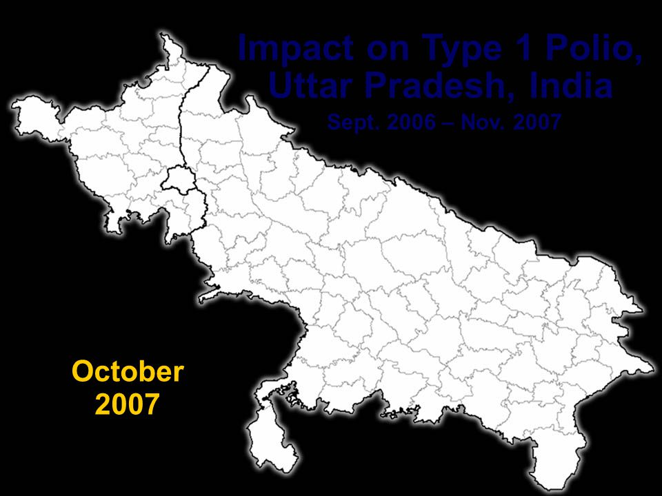 PETS 28 Impact on Type 1 Polio, Uttar Pradesh, India Sept. 2006 – Nov. 2007 September 2007
