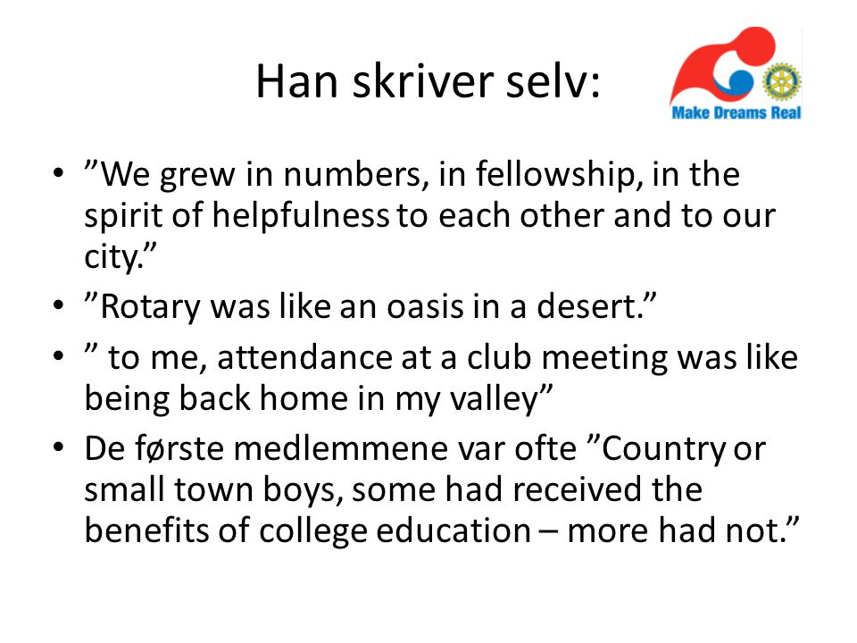 "Han skriver selv: ""We grew in numbers, in fellowship, in the spirit of helpfulness to each other and to our city."" ""Rotary was like an oasis in a dese"