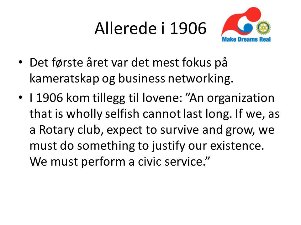 "Allerede i 1906 Det første året var det mest fokus på kameratskap og business networking. I 1906 kom tillegg til lovene: ""An organization that is whol"