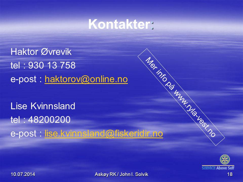 : Kontakter: Haktor Øvrevik tel : 930 13 758 e-post : haktorov@online.nohaktorov@online.no Lise Kvinnsland tel : 48200200 e-post : lise.kvinnsland@fiskeridir.nolise.kvinnsland@fiskeridir.no Mer info på www.ryla-vest.no 10.07.2014Askøy RK / John I.