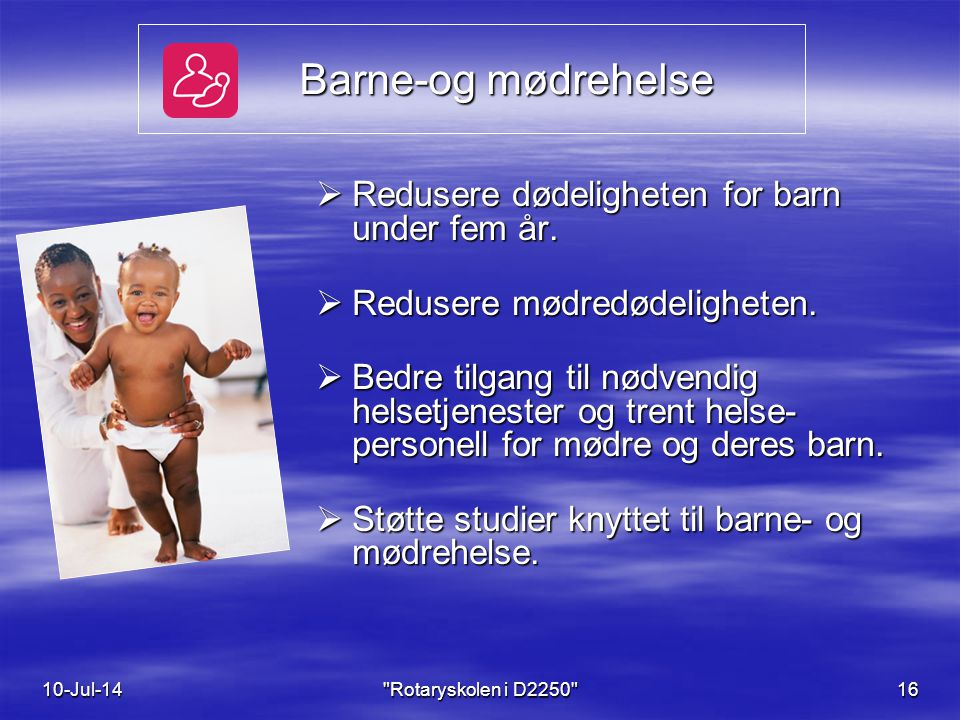 Barne-og mødrehelse Barne-og mødrehelse  Redusere dødeligheten for barn under fem år.
