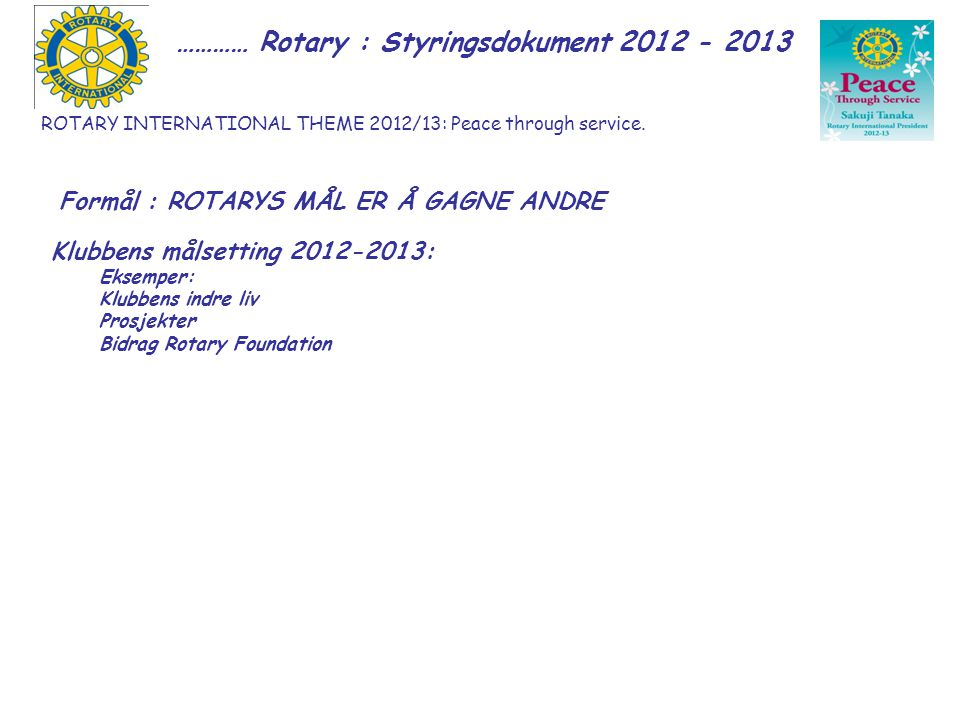 ROTARY INTERNATIONAL THEME 2012/13: Peace through service.