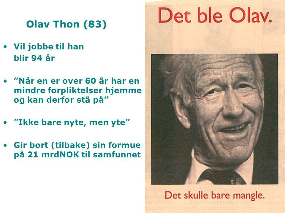 Vil jobbe til han blir 94 år Når en er over 60 år har en mindre forpliktelser hjemme og kan derfor stå på Ikke bare nyte, men yte Gir bort (tilbake) sin formue på 21 mrdNOK til samfunnet Olav Thon (83)