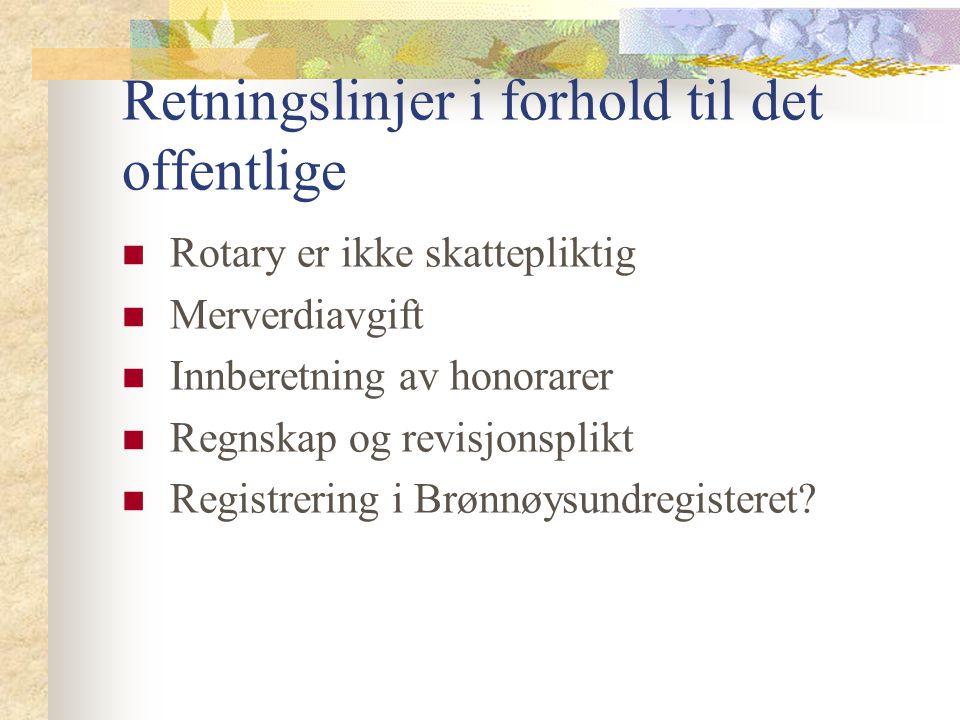 Retningslinjer i forhold til det offentlige Rotary er ikke skattepliktig Merverdiavgift Innberetning av honorarer Regnskap og revisjonsplikt Registrer