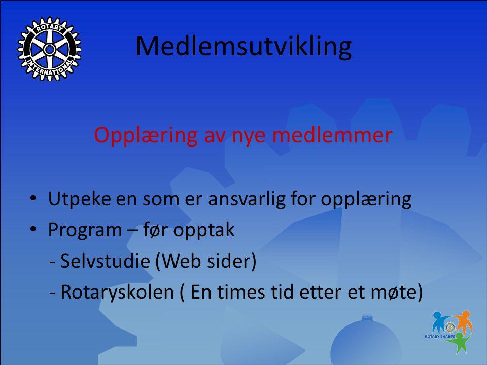 Opplæring av nye medlemmer Utpeke en som er ansvarlig for opplæring Program – før opptak - Selvstudie (Web sider) - Rotaryskolen ( En times tid etter et møte)