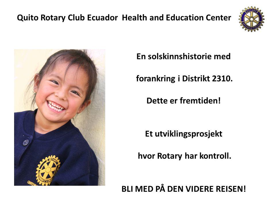Quito Rotary Club Ecuador Health and Education Center En solskinnshistorie med forankring i Distrikt 2310. Dette er fremtiden! Et utviklingsprosjekt h
