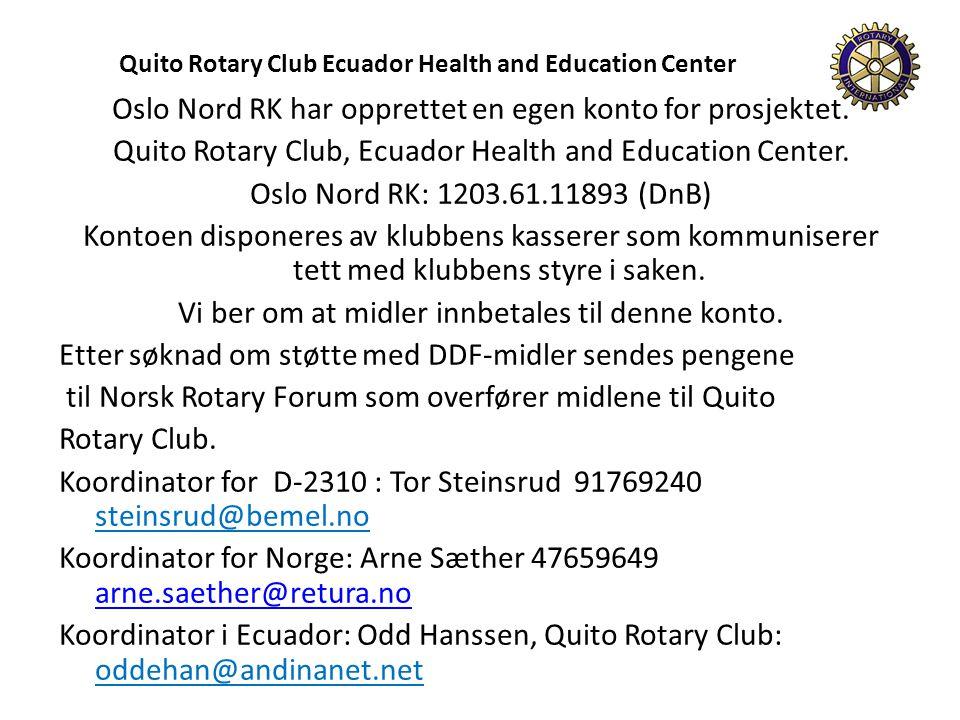 Oslo Nord RK har opprettet en egen konto for prosjektet. Quito Rotary Club, Ecuador Health and Education Center. Oslo Nord RK: 1203.61.11893 (DnB) Kon