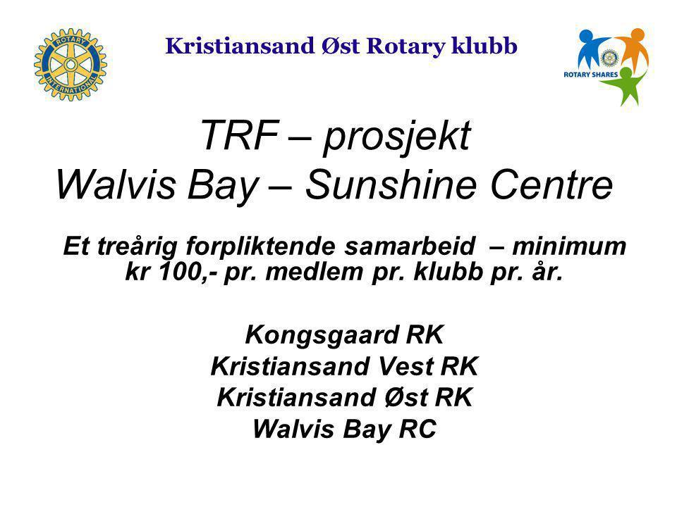 TRF – prosjekt Walvis Bay – Sunshine Centre Et treårig forpliktende samarbeid – minimum kr 100,- pr.