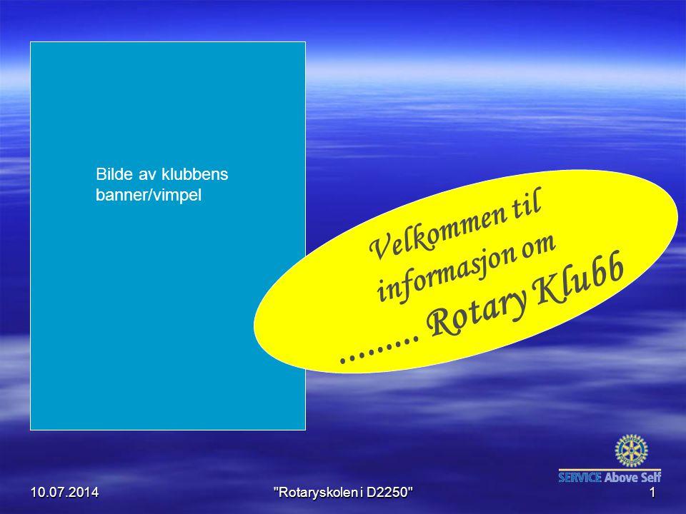 10.07.2014 Rotaryskolen i D2250 1 Velkommen til informasjon om.........