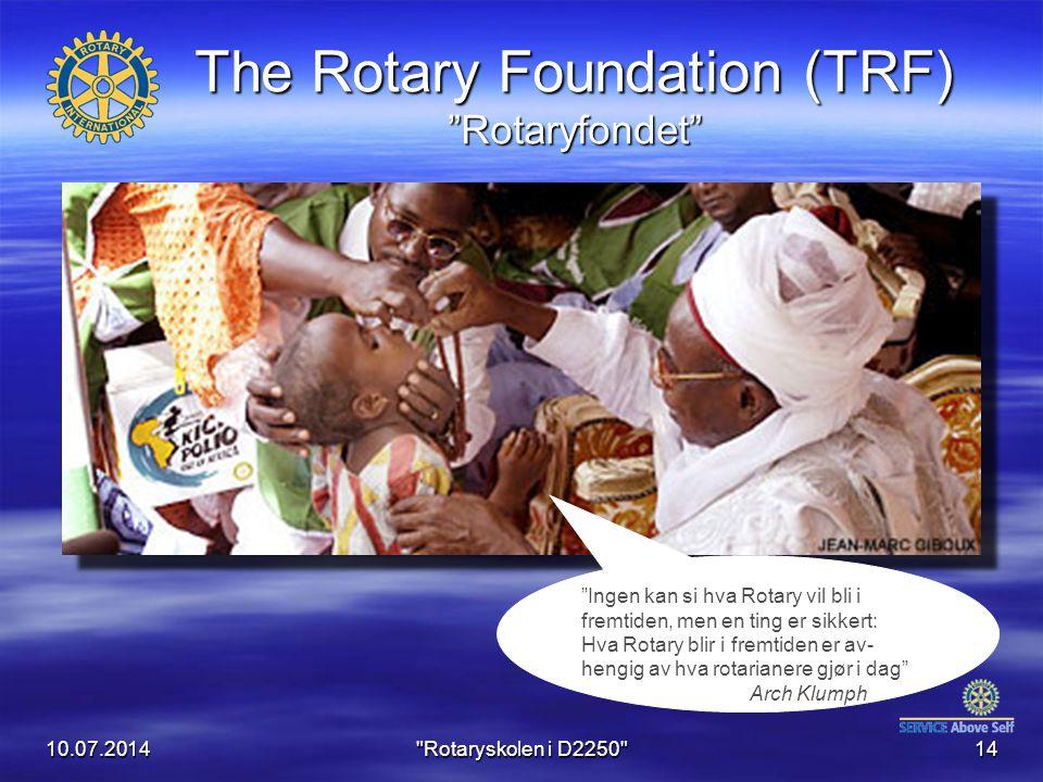 10.07.2014 Rotaryskolen i D2250 14 The Rotary Foundation (TRF) Rotaryfondet Ingen kan si hva Rotary vil bli i fremtiden, men en ting er sikkert: Hva Rotary blir i fremtiden er av- hengig av hva rotarianere gjør i dag Arch Klumph