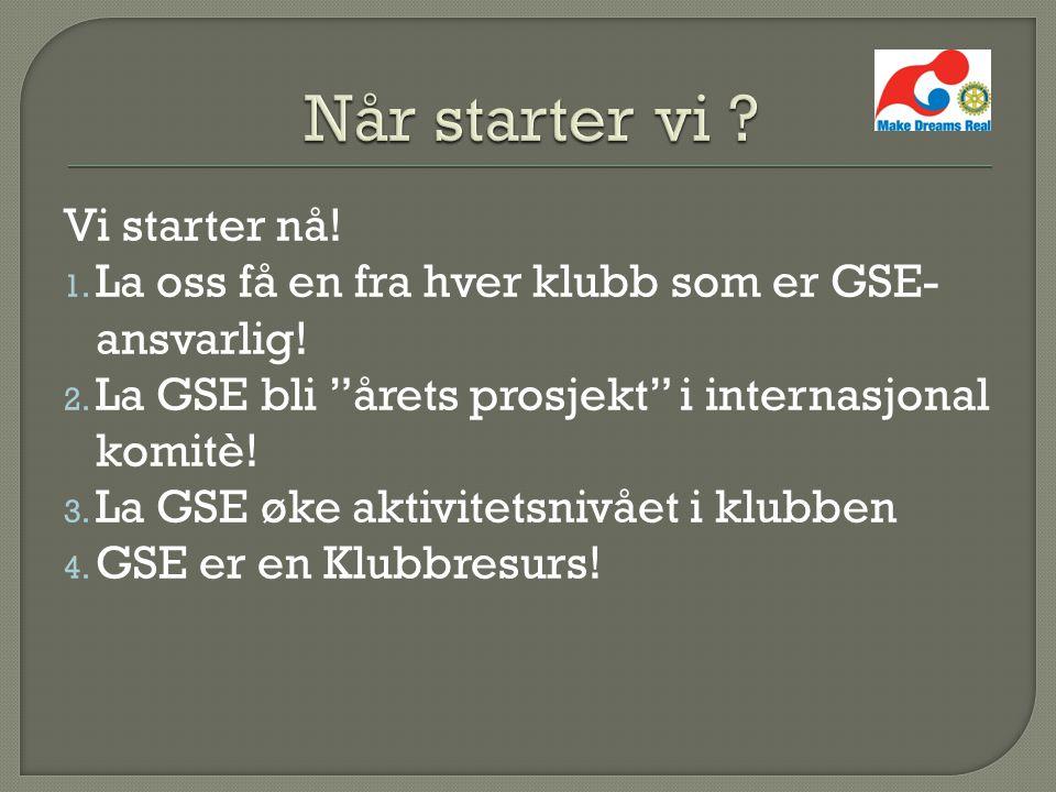 """Vi starter nå! 1. La oss få en fra hver klubb som er GSE- ansvarlig! 2. La GSE bli """"årets prosjekt"""" i internasjonal komitè! 3. La GSE øke aktivitetsni"""
