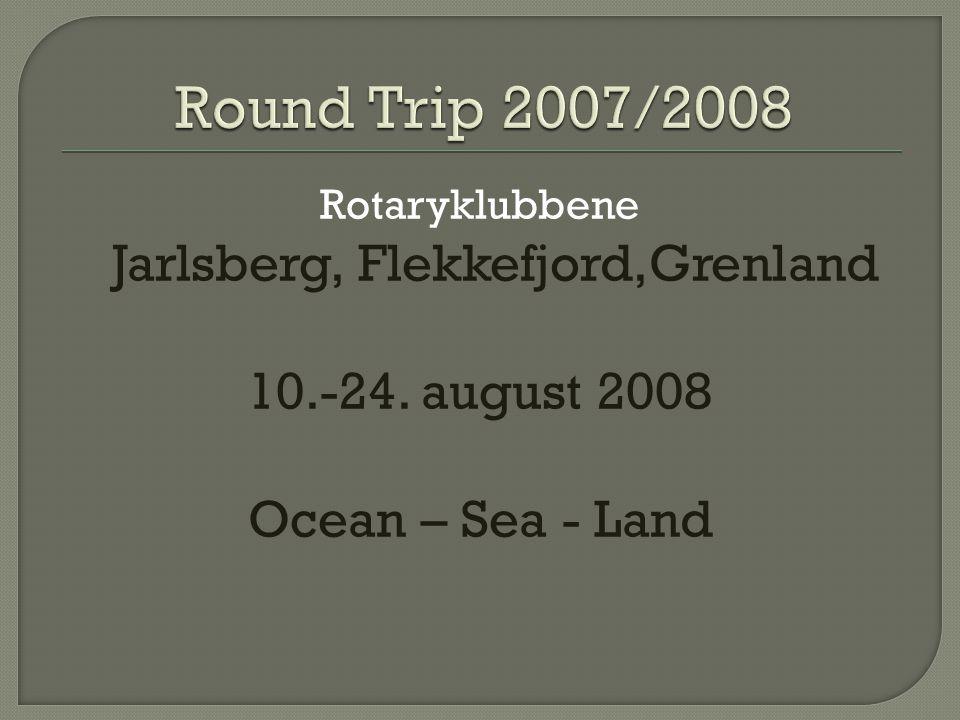 Rotaryklubbene Jarlsberg, Flekkefjord,Grenland 10.-24. august 2008 Ocean – Sea - Land