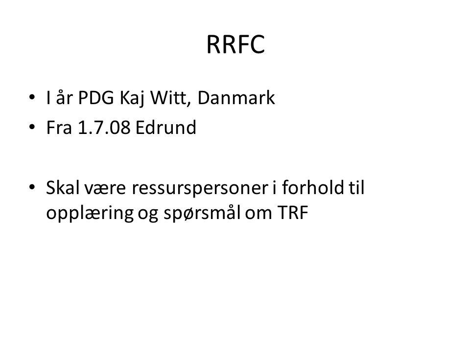 RRFC I år PDG Kaj Witt, Danmark Fra 1.7.08 Edrund Skal være ressurspersoner i forhold til opplæring og spørsmål om TRF