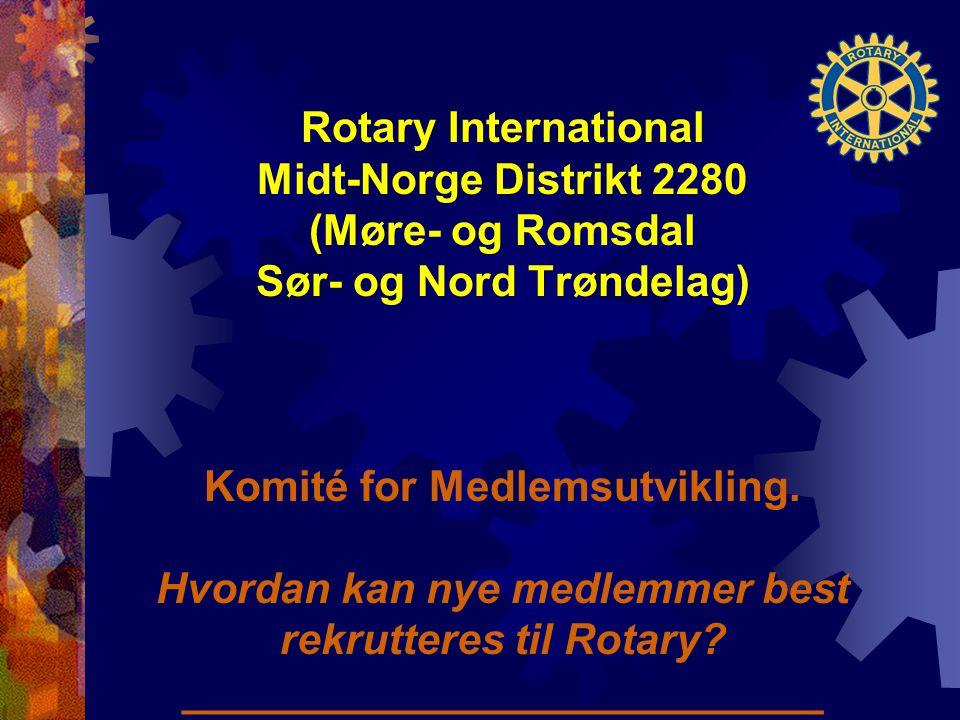 Rotary International Midt-Norge Distrikt 2280 (Møre- og Romsdal Sør- og Nord Trøndelag) Komité for Medlemsutvikling.