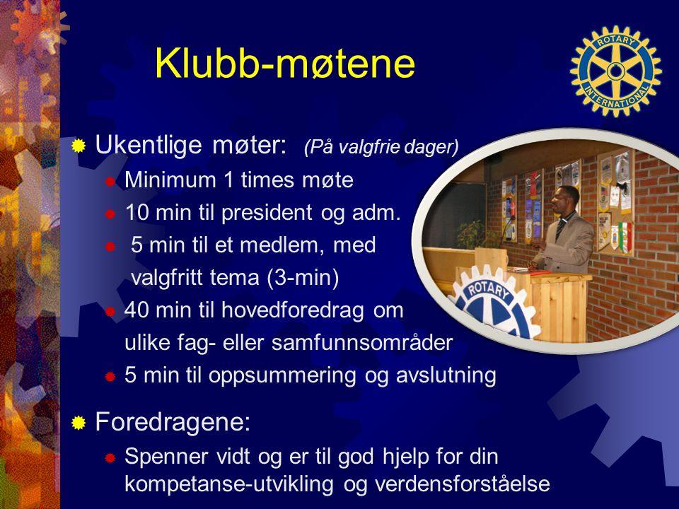 Klubb-møtene  Ukentlige møter: (På valgfrie dager)  Minimum 1 times møte  10 min til president og adm.
