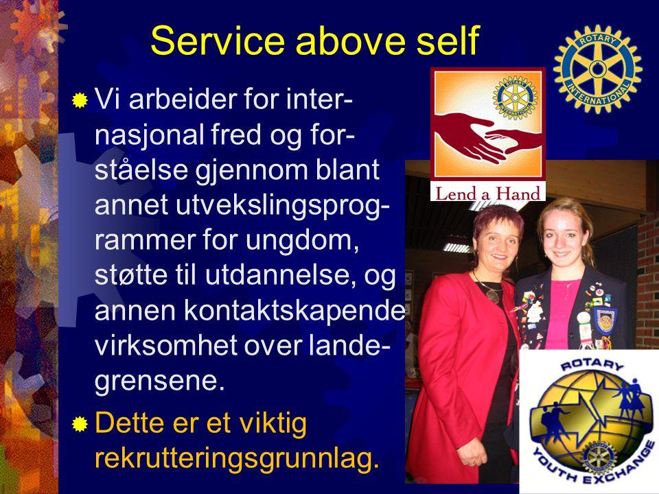 Service above self  Vi arbeider for inter- nasjonal fred og for- ståelse gjennom blant annet utvekslingsprog- rammer for ungdom, støtte til utdannelse, og annen kontaktskapende virksomhet over lande- grensene.