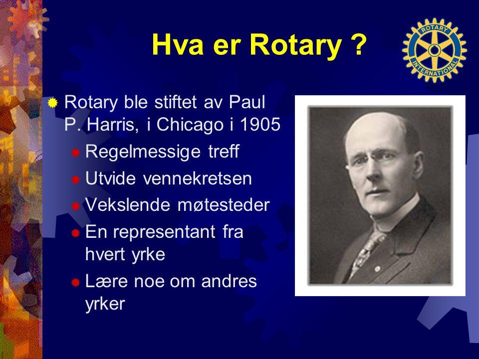 Hva er Rotary .  Rotary ble stiftet av Paul P.