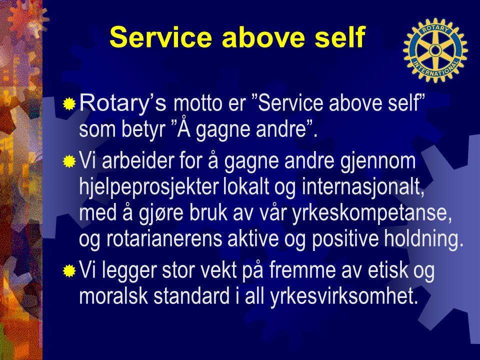 Service above self  Rotary's motto er Service above self som betyr Å gagne andre .