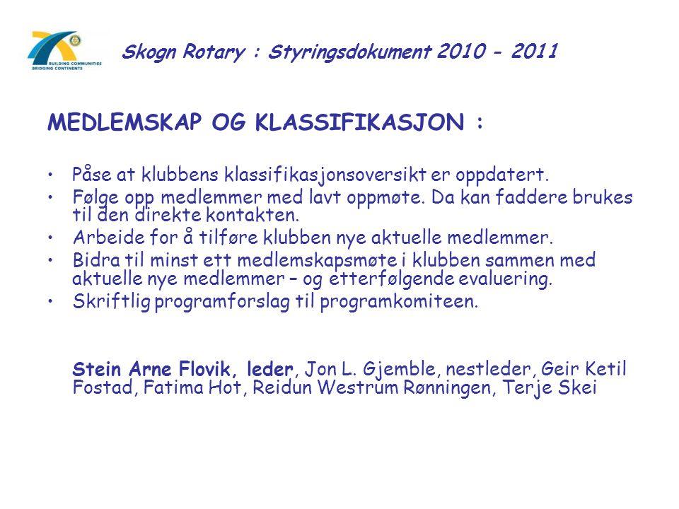 Skogn Rotary : Styringsdokument 2010 - 2011 MEDLEMSKAP OG KLASSIFIKASJON : Påse at klubbens klassifikasjonsoversikt er oppdatert. Følge opp medlemmer