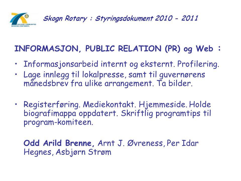 Skogn Rotary : Styringsdokument 2010 - 2011 INFORMASJON, PUBLIC RELATION (PR) og Web : Informasjonsarbeid internt og eksternt. Profilering. Lage innle