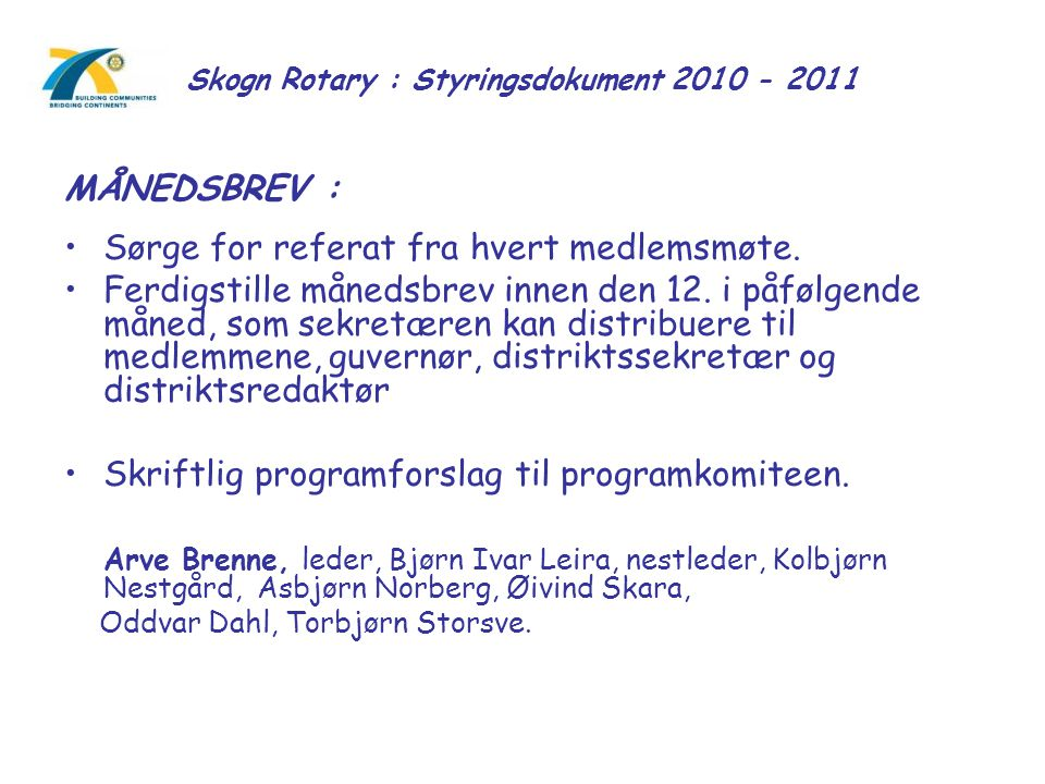 Skogn Rotary : Styringsdokument 2010 - 2011 MÅNEDSBREV : Sørge for referat fra hvert medlemsmøte. Ferdigstille månedsbrev innen den 12. i påfølgende m