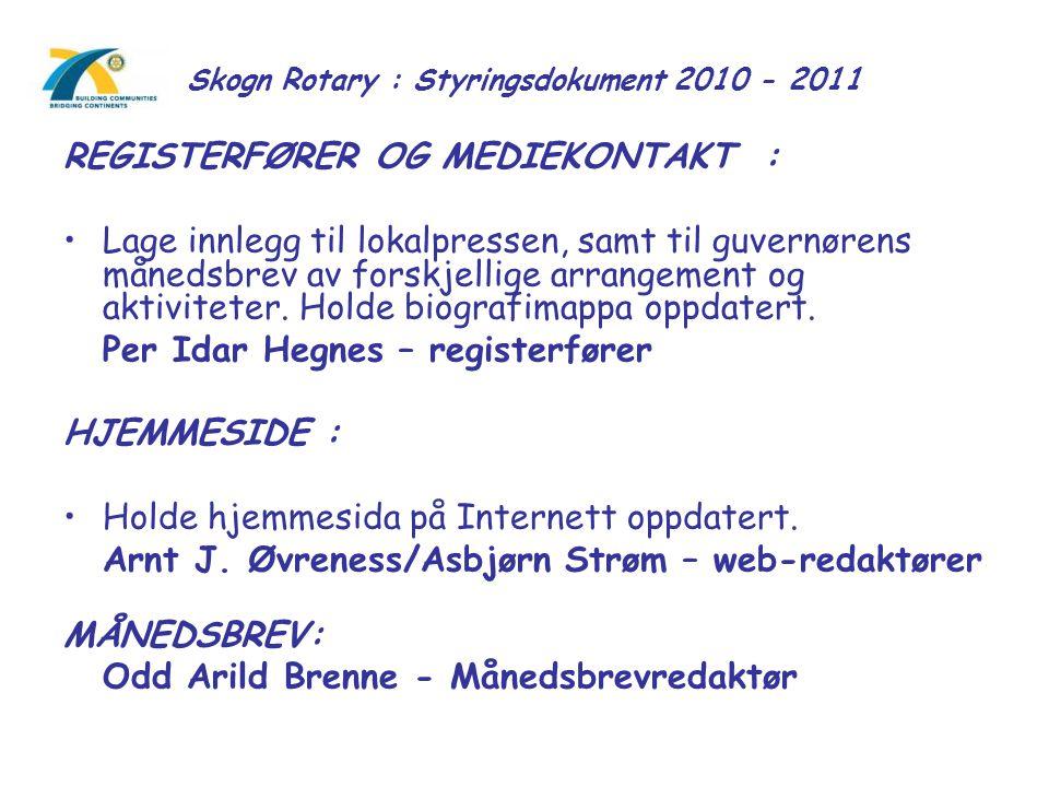 Skogn Rotary : Styringsdokument 2010 - 2011 REGISTERFØRER OG MEDIEKONTAKT : Lage innlegg til lokalpressen, samt til guvernørens månedsbrev av forskjel