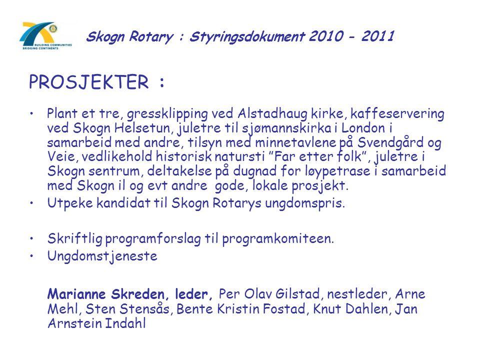 Skogn Rotary : Styringsdokument 2010 - 2011 PROSJEKTER : Plant et tre, gressklipping ved Alstadhaug kirke, kaffeservering ved Skogn Helsetun, juletre