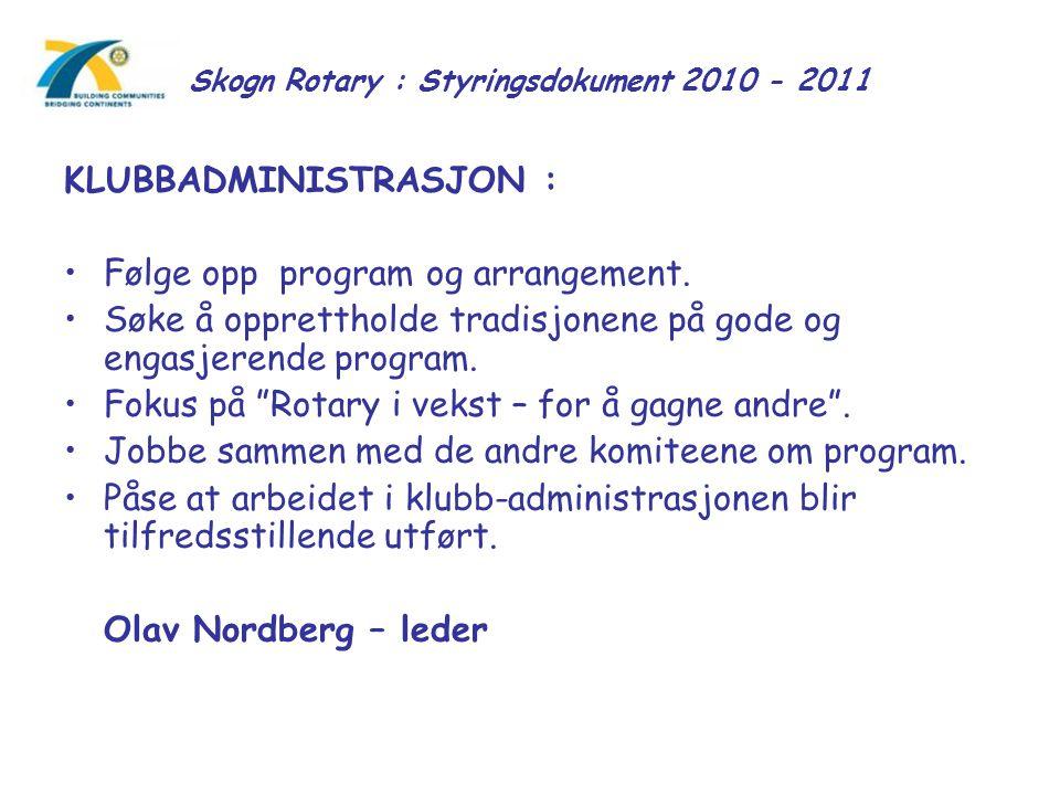 Skogn Rotary : Styringsdokument 2010 - 2011 KLUBBADMINISTRASJON : Følge opp program og arrangement. Søke å opprettholde tradisjonene på gode og engasj
