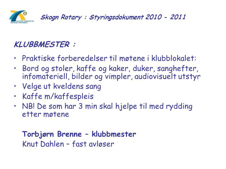 Skogn Rotary : Styringsdokument 2010 - 2011 KLUBBMESTER : Praktiske forberedelser til møtene i klubblokalet: Bord og stoler, kaffe og kaker, duker, sa