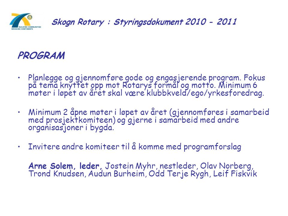 Skogn Rotary : Styringsdokument 2010 - 2011 PROGRAM Planlegge og gjennomføre gode og engasjerende program. Fokus på tema knyttet opp mot Rotarys formå