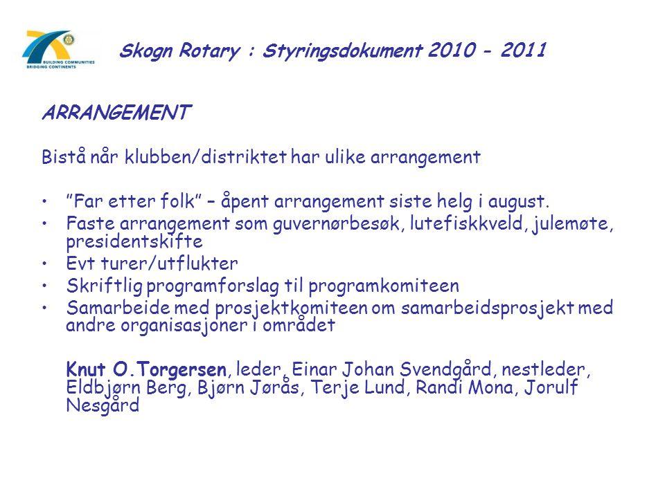 """Skogn Rotary : Styringsdokument 2010 - 2011 ARRANGEMENT Bistå når klubben/distriktet har ulike arrangement """"Far etter folk"""" – åpent arrangement siste"""