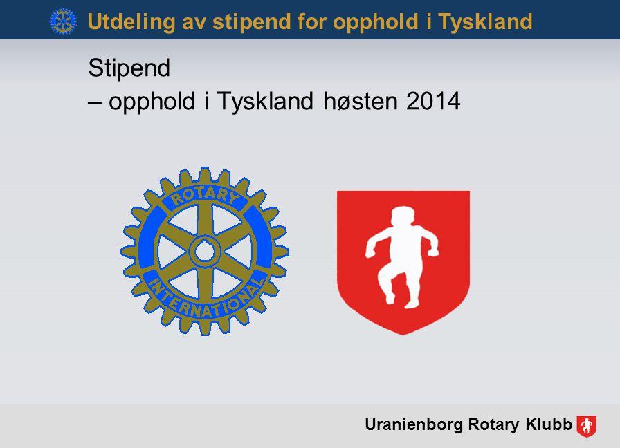 Stipend – opphold i Tyskland høsten 2014 Utdeling av stipend for opphold i Tyskland Uranienborg Rotary Klubb